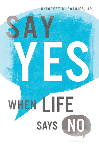 Say Yes When Life Says No - DeForest B. Soaries | David C Cook
