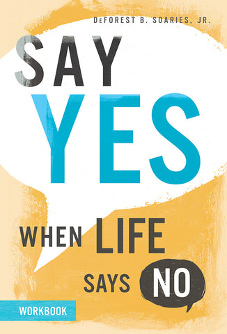 Say Yes When Life Says No Workbook - DeForest B. Soaries | David C Cook