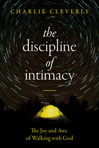 The Discipline of Intimacy: The Joy and Awe of Walking with God - Charlie Cleverly | David C Cook