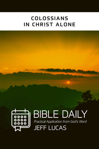 Bible Daily Notes: Colossians - Jeff Lucas | David C Cook