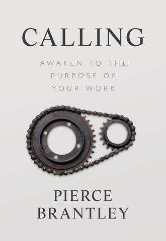 Calling: Awaken the Purpose of Your Work - Pierce Brantley | David C Cook