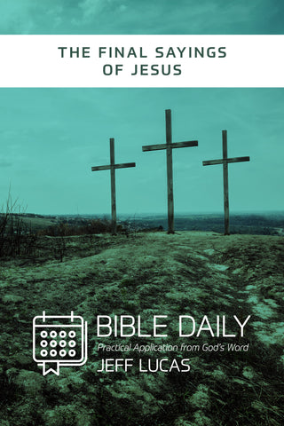 Bible Daily Notes: The Final Sayings of Jesus - Jeff Lucas | David C Cook