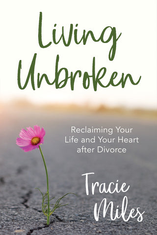 Living Unbroken Book for Christian women going through divorce by Tracie Miles