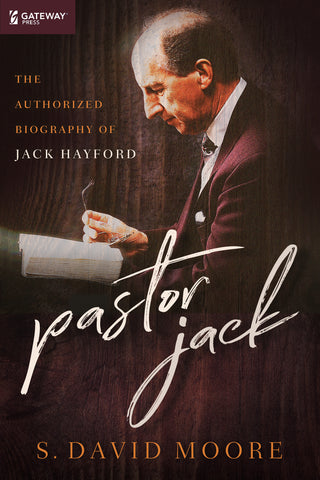 Pastor Jack: The Authorized Biography of Jack Hayford - Dr. S. David Moore