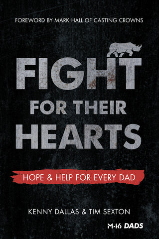 Fight for Their Hearts: Hope & Help for Every Dad - Kenny Dallas & Tim Sexton | David C Cook