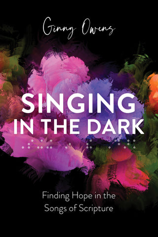 Singing In the Dark Christian Book by Ginny Owens