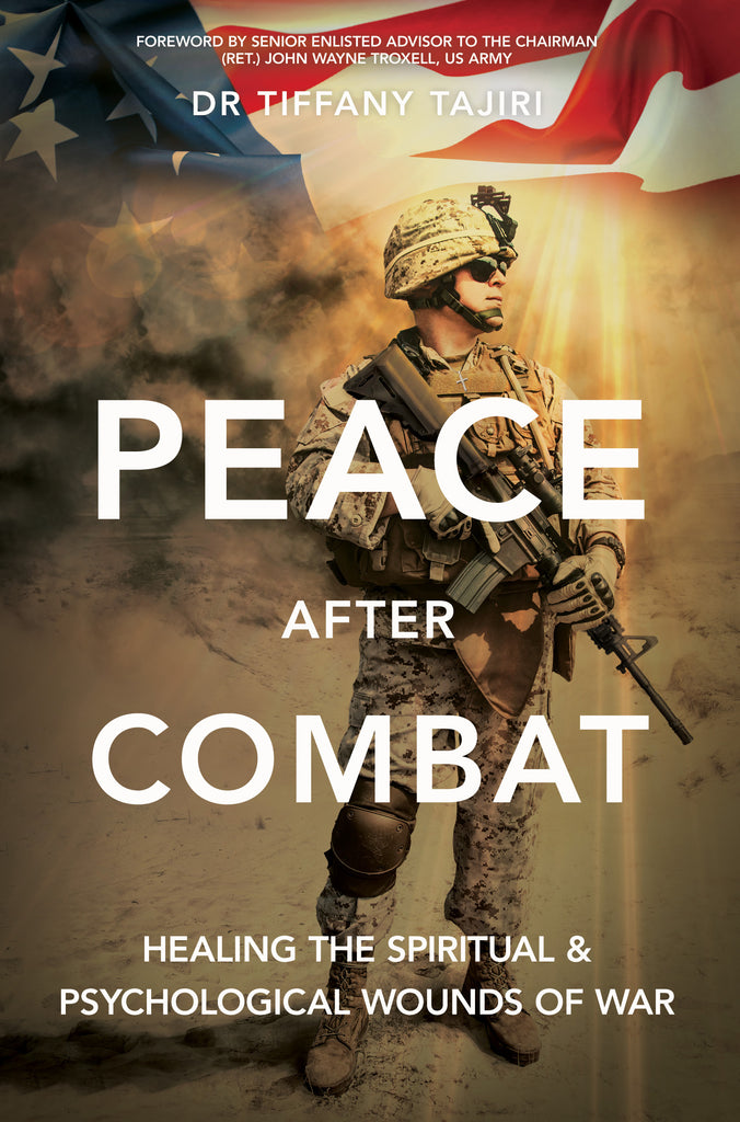 """""""Peace After Combat: Healing the Spiritual and Psychological Wounds of War"""" by Dr. Tiffany Tajiri"""
