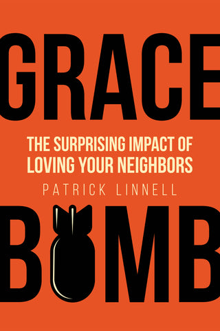 Grace Bomb: The Surprising Impact of Loving Your Neighbors - Patrick Linell | David C Cook