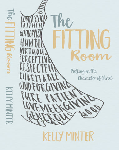 The Fitting Room: Putting On the Character of Christ - Kelly Minter | David C Cook