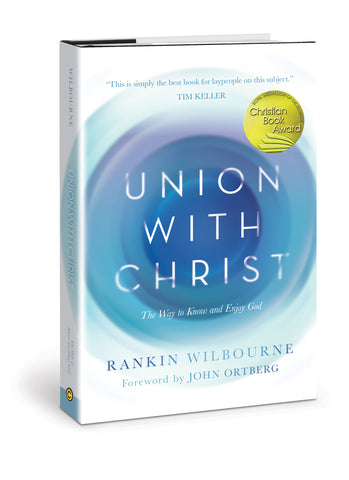 Union with Christ: The Way to Know and Enjoy God | Rankin Wilbourne