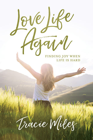 Love Life Again: Finding Joy When Life Is Hard | Tracie Miles