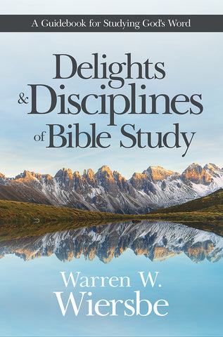 Delights and Disciplines of Bible Study - Warren Wiersbe | David C Cook