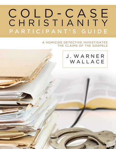 Cold-Case Christianity Participant's Guide | J. Warner Wallace