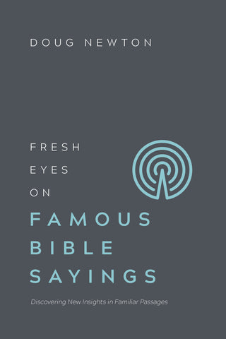 Fresh Eyes on Famous Bible Sayings: Discovering New Insights in Familiar Passages | Doug Newton| Fresh Eyes Series
