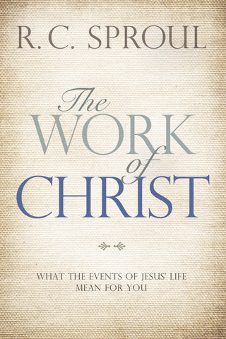 The Work of Christ: What the Events of Jesus' Life Mean for You - R.C. Sproul | David C Cook