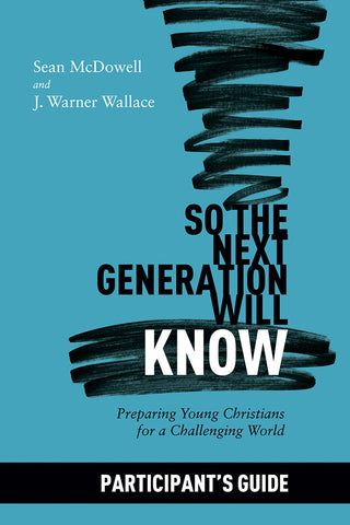 So the Next Generation Will Know Participant's Guide | Sean McDowell and J. Warner Wallace