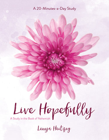 Live Hopefully: A Study in the Book of Nehemiah - Lenya Heitzig | David C Cook