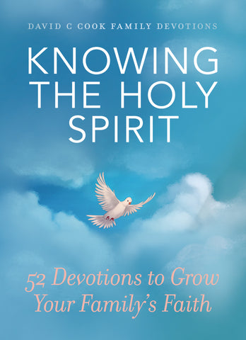 Knowing the Holy Spirit: 52 Devotions to Grow Your Family's Faith | David C Cook Family Devotions Series