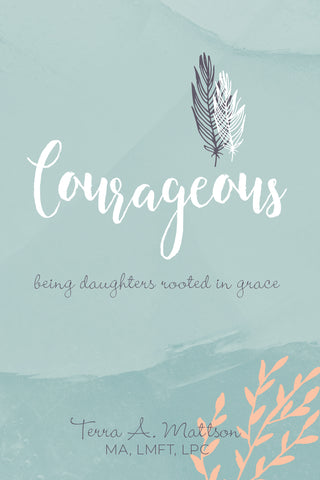 Courageous being daughters rooted in grace terra mattson book cover