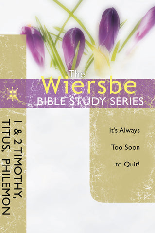 The Wiersbe Bible Study Series: 1 & 2 Timothy, Titus,  Philemon - Warren Wiersbe | David C Cook