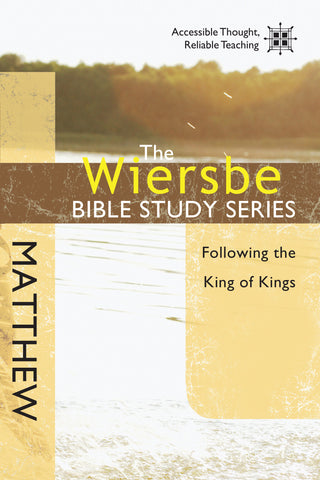 The Wiersbe Bible Study Series: Matthew - Warren Wiersbe | David C Cook