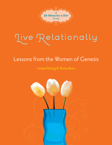 Live Relationally: Lessons from the Women of Genesis - Lenya Heitzig & Penny Rose | David C Cook