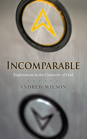 Incomparable: Explorations in the Character of God - Andrew Wilson | David C Cook