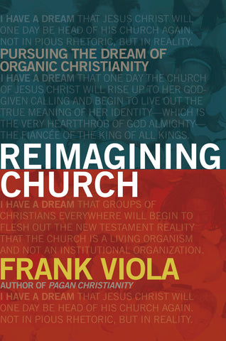 Reimagining Church: Pursuing the Dream of Organic Christianity - Frank Viola | David C Cook