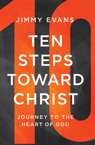 Ten Steps Toward Christ | Jimmy Evans