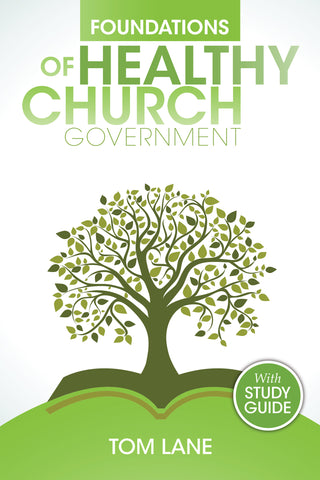 Foundations of Healthy Church Government with Study Guide | Tom Lane