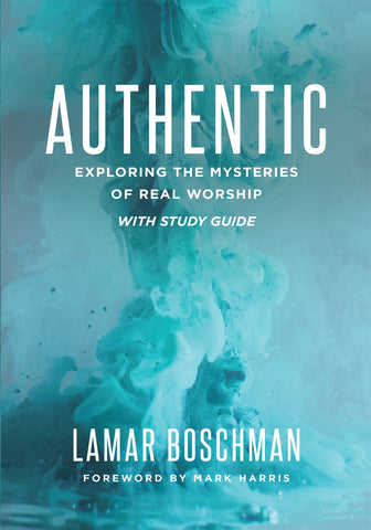 Authentic: Exploring the Mysteries of Real Worship with Study Guide - LaMar Boschman | Gateway Publishing