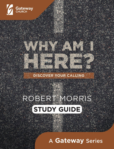 Why Am I Here? - Robert Morris | Gateway Publishing