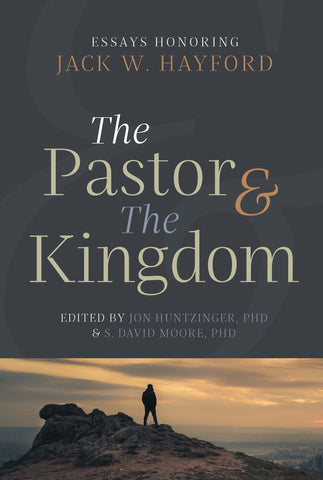 The Pastor & the Kingdom: Essays Honoring Jack W. Hayford
