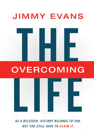 The Overcoming Life - Jimmy Evans | Gateway Publishing