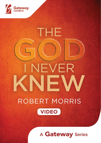 The God I Never Knew DVD - Robert Morris | Gateway Publishing