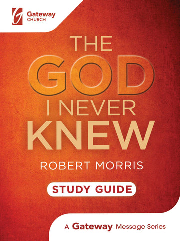 The God I Never Knew Study Guide - Robert Morris | Gateway Publishing