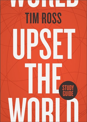 Upset the World: Study Guide - Tim Ross | Gateway Publishing