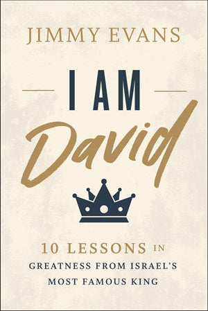 I am David: 10 Lessons in Greatness from Isreal's Most Famous King - Jimmy Evans | Gateway Publishing