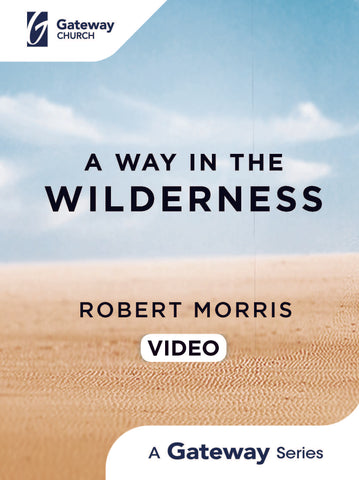 A Way in the Wilderness: DVD - Robert Morris | Gateway Publishing