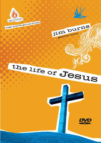 The Life of Jesus: High School Group Study Video Sessions - Jim Burns | Gospel Light