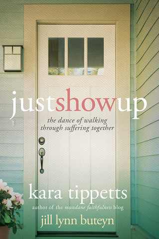 Just Show Up by Kara Tippetts