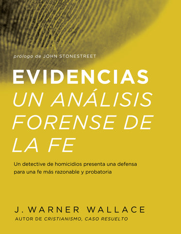 Evidencias Un Analisis Forense De La Fe (Forensic Faith Spanish Edition - J. Warner Wallace | David C Cook