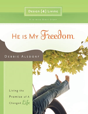He Is My Freedom: Living the Promise of a Changed Life: Women's Bible Study - Debbie Alsdorf | David C Cook