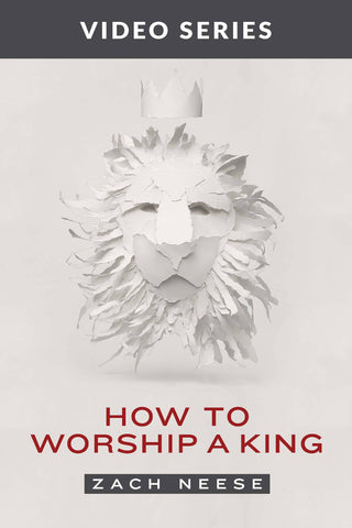 How to worship a King Christian Bible Study by Zach Neese