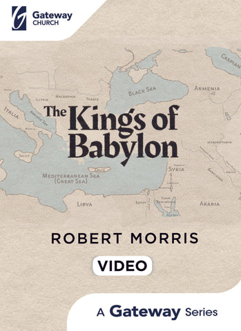 Kings of Babylon: DVD - Robert Morris | Gateway Publishing