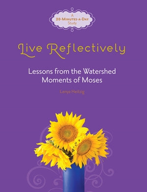 Live Reflectively: Lessons from the Watershed Moments of Moses: Women's Bible Study- Lenya Heitzig | David C Cook