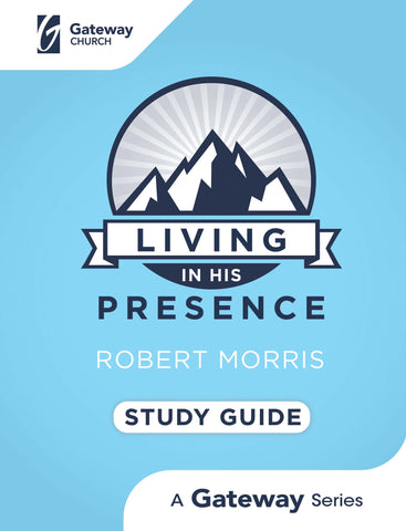 Living in His Presence Study Guide - Robert Morris | Gateway Publishing