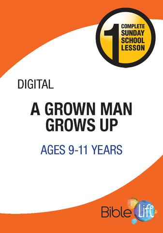 Bible-In-Life Upper Elementary A Grown Man Grows Up