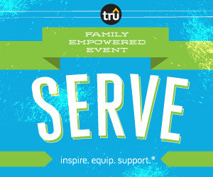 TRU Family Empowered Event: Serve