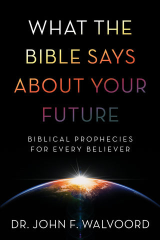 What the Bible Says About Your Future - John F. Walvoord